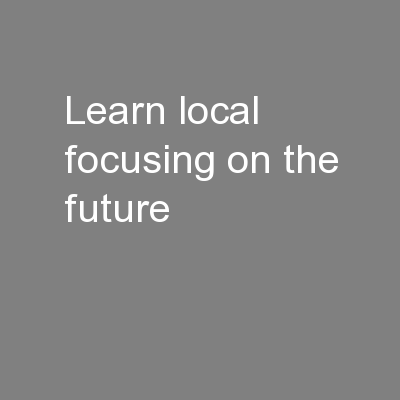 Learn Local: Focusing on the Future