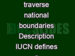 Transboundary Protected Areas TBPA Protected areas or series of that traverse national boundaries Description IUCN defines a Transboundary Protected Area as an area of land andor sea that straddles o