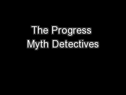 The Progress Myth Detectives PowerPoint PPT Presentation