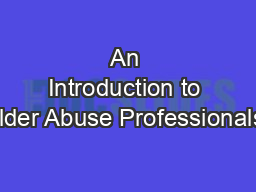An Introduction to Elder Abuse Professionals: