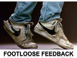 Footloose Feedback