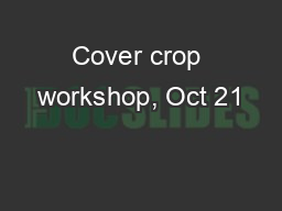 Cover crop workshop, Oct 21 PowerPoint PPT Presentation
