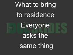 What to bring to residence Everyone asks the same thing PDF document - DocSlides