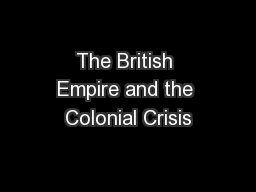 The British Empire and the Colonial Crisis