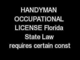 HANDYMAN OCCUPATIONAL LICENSE Florida State Law requires certain const