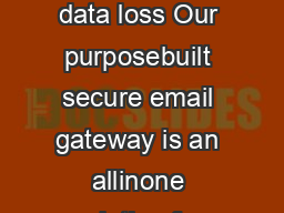 Sophos Email Appliance Secure your email from spam phishing and data loss Our purposebuilt secure email gateway is an allinone solution for email encryption DLP antispam and threat protection