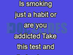 Fagerstrom Test for Nicotine Dependence  Is smoking just a habit or are you addicted Take this test and find out your level of dependence on nicotine
