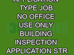 DATE APPLICATION TYPE JOB NO OFFICE USE ONLY BUILDING INSPECTION APPLICATION STR