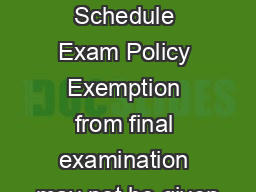 Final Examinations Schedule Exam Policy Exemption from final examination may not be given