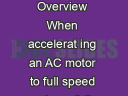 Choosing a ariable requency rive or oft tarter based on your application need Overview When accelerat ing an AC motor to full speed using a full voltage connection large inrush current may be require PowerPoint PPT Presentation