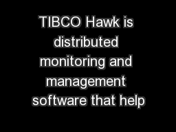 TIBCO Hawk is distributed monitoring and management software that help