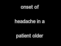 headache and onset of headache in a patient older than 55 years of  ..