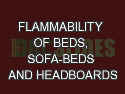 FLAMMABILITY OF BEDS, SOFA-BEDS AND HEADBOARDS PowerPoint PPT Presentation