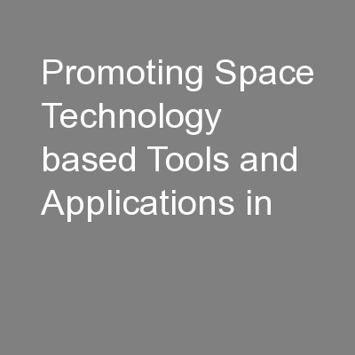 Promoting Space Technology based Tools and Applications in