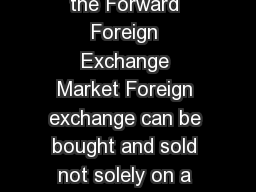 The Forward Foreign Exchange Market What is the Forward Foreign Exchange Market Foreign exchange can be bought and sold not solely on a spot basis but also on a forward basis for delivery on a specif PowerPoint PPT Presentation