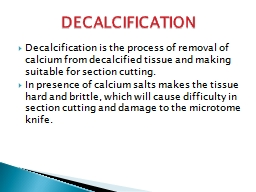 Decalcification is the process of removal of calcium from d