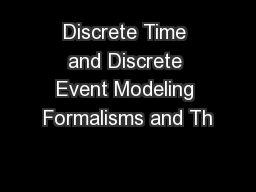Discrete Time and Discrete Event Modeling Formalisms and Th PowerPoint PPT Presentation