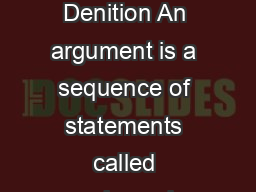 ARGUMENTS AND PROOFS Denition An argument is a sequence of statements called premises plus a statement called the conclusion