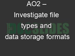 AO2 – Investigate file types and data storage formats