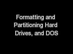 Formatting and Partitioning Hard Drives, and DOS PowerPoint PPT Presentation