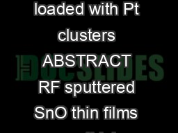 Enhanced LPG response characteristics of SnO thin film based sensors loaded with Pt clusters ABSTRACT RF sputtered SnO thin films  nm thick loaded with clusters of nanoscale  nm metal catalysts Pt Ag