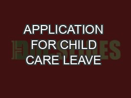 APPLICATION FOR CHILD CARE LEAVE