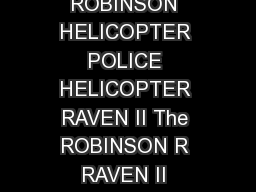 POLICE HELICOPTER RAVEN II ROBINSON HELICOPTER COMPANY  ROBINSON HELICOPTER POLICE HELICOPTER RAVEN II The ROBINSON R RAVEN II POLICE HELICOPTER combines proven R performance and reliability with sta