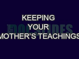 KEEPING YOUR MOTHER'S TEACHINGS