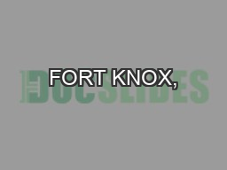 FORT KNOX,