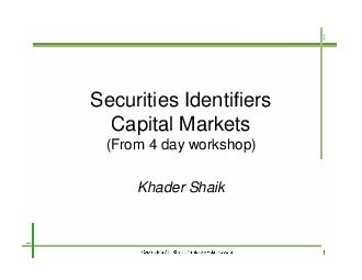 Securities Identifiers Capital Markets From  day workshop Khader Shaik  Financial Markets  A marketplace where financial products are bought and sold  Financial Products  Securities  Stocks bonds  Cu