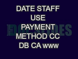 DATE STAFF USE PAYMENT METHOD CC DB CA www PDF document - DocSlides