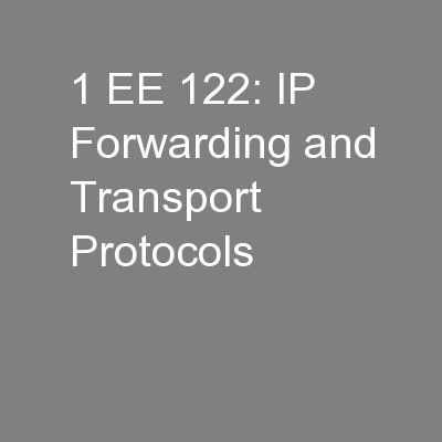1 EE 122: IP Forwarding and Transport Protocols