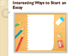 interesting ways to start off an essay What are some examples of how to start an essay about how nurture (your experiences) is more important than nature (your genetic makeup) in someones life and.