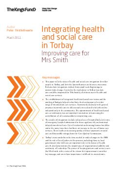 The Kings Fund  Integrating health and social care in Torbay Improving care for Mrs Smith Author Peter Thistlethwaite March  Key messages This paper tells the story of health and social care integra
