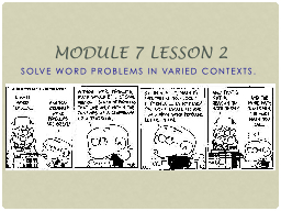 Solve word problems in varied contexts.