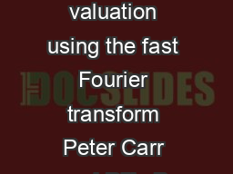 Option valuation using the fast Fourier transform Peter Carr and Dilip B