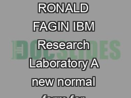 A Normal Form for Relational Databases That Is Based on Domains and Keys RONALD FAGIN IBM Research Laboratory A new normal form for relational databases called domainkey normal form DKNF is defined