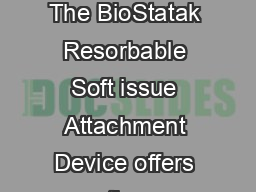 ZIMMER BIOSTATAK SOFT TISSUE AT TA CHMENT DEVICE BIORESORBABLE The BioStatak Resorbable Soft issue Attachment Device offers the advantages of a threaded device yet leaves no metal in the joint