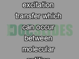 Frster excitation transfer dipoledipole excitation transfer A mechanism of excitation transfer which can occur between molecular entities separated by distances considerably exceeding the sum of thei PowerPoint PPT Presentation