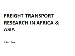 FREIGHT TRANSPORT RESEARCH IN AFRICA & ASIA
