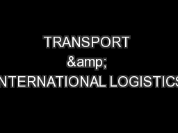 TRANSPORT & INTERNATIONAL LOGISTICS