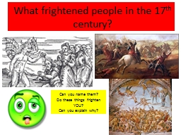 What frightened people in the 17