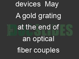 Enhancing optical interactions in advanced photonic devices  May  A gold grating at the end of an optical fiber couples light into a spherical microcavity shown here as a purple sphere