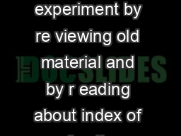 Experiment  Index of Refraction Preparation Prepare for this experiment by re viewing old material and by r eading about index of refraction Snells Law prisms conti nuous and discrete spectra