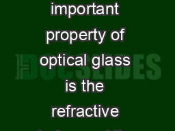 Introduction The most important property of optical glass is the refractive index and its dispersion behavior