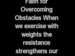 An Introduction to Buddhism Faith for Overcoming Obstacles When we exercise with weights the resistance strengthens our muscles and helps them grow