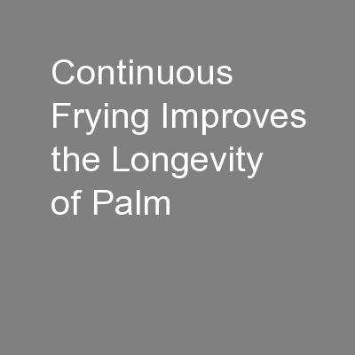 Continuous Frying Improves the Longevity of Palm