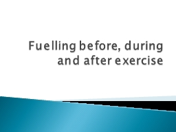 Fuelling before, during and after exercise