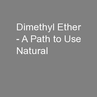 Dimethyl Ether - A Path to Use Natural