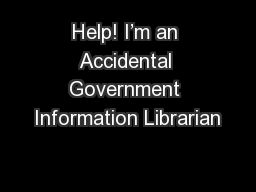 Help! I'm an Accidental Government Information Librarian